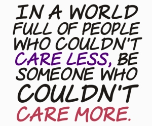kindness-quotes-In-a-world-full-of-people-who-couldnt-care-less-be-someone-who-couldnt-care-more.-Author-Unknown